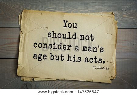 TOP-150. Sophocles (Athenian playwright, tragedian) quote.You should not consider a man's age but his acts.
