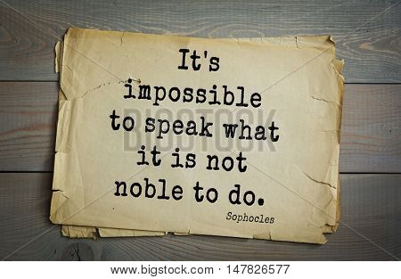 TOP-150. Sophocles (Athenian playwright, tragedian) quote.It's impossible to speak what it is not noble to do.