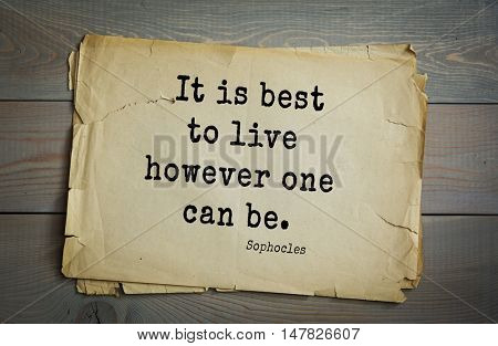TOP-150. Sophocles (Athenian playwright, tragedian) quote.It is best to live however one can be.
