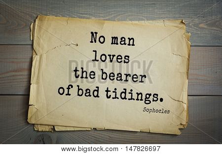 TOP-150. Sophocles (Athenian playwright, tragedian) quote.No man loves the bearer of bad tidings.