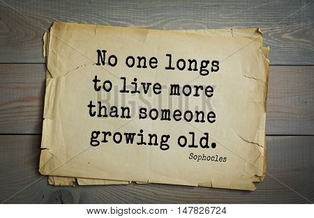 TOP-150. Sophocles (Athenian playwright, tragedian) quote.No one longs to live more than someone growing old.