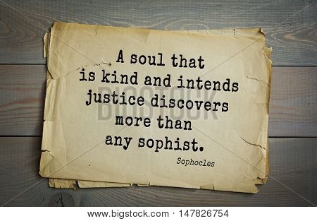 TOP-150. Sophocles (Athenian playwright, tragedian) quote.A soul that is kind and intends justice discovers more than any sophist.