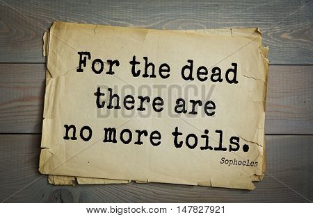 TOP-150. Sophocles (Athenian playwright, tragedian) quote.For the dead there are no more toils.