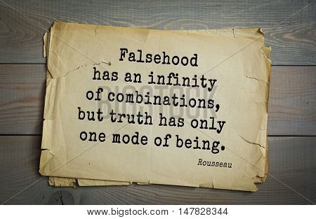 TOP-60. Jean-Jacques Rousseau (French philosopher, writer, thinker of the Enlightenment) quote.Falsehood has an infinity of combinations, but truth has only one mode of being.