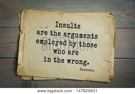 TOP-60. Jean-Jacques Rousseau (French philosopher, writer, thinker of the Enlightenment) quote.Insults are the arguments employed by those who are in the wrong.