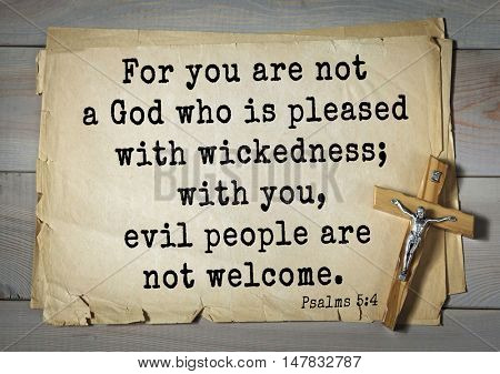 TOP-1000.  Bible verses from Psalms.For you are not a God who is pleased with wickedness; with you, evil people are not welcome.