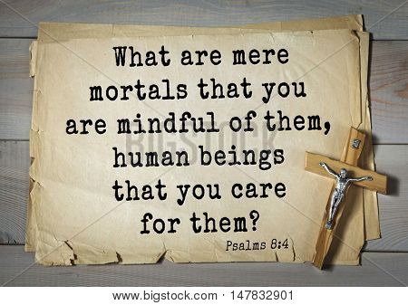 TOP-1000.  Bible verses from Psalms.What are mere mortals that you are mindful of them, human beings that you care for them?