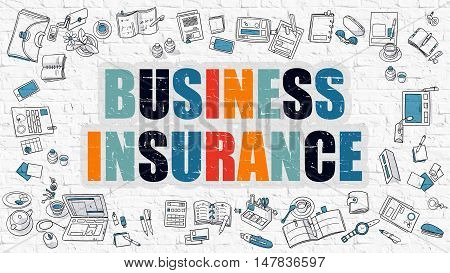 Business Insurance Concept. Modern Line Style Illustation. Multicolor Business Insurance Drawn on White Brick Wall. Doodle Icons. Doodle Design Style of Business Insurance Concept.