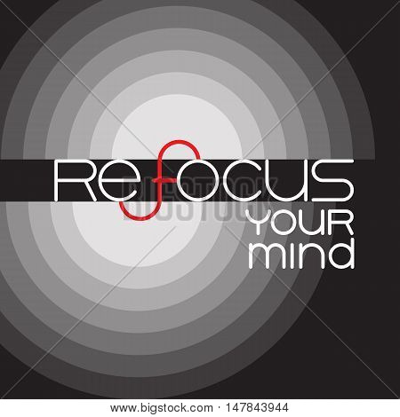 Refocus your mind.  Lettering  on a striped grey background.