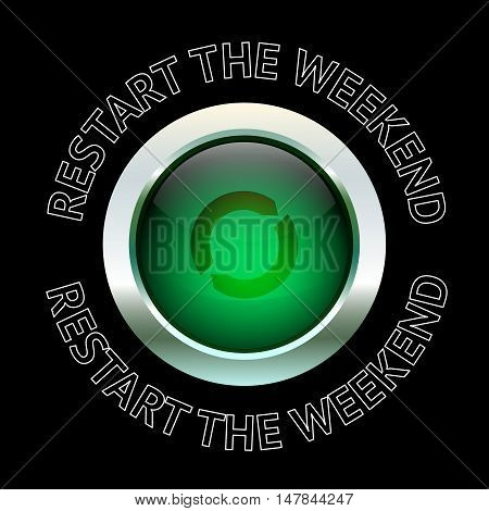Restart the weekend. Quote typography background design. Motivational modern style poster with green button. Creative abstract round vector typography concept.