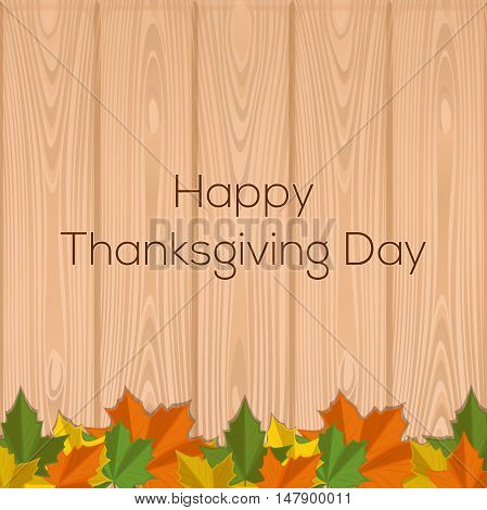 Thanksgiving design with inscription - Happy Thanksgiving Day. Autumn leaves on the wooden background. Vector illustration