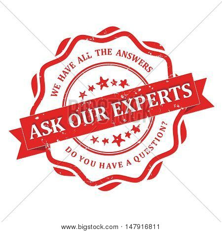 Ask our experts. We have all the answers. Do you have a question? - grunge red stamp for experts / consulting (financial) companies. Print colors used