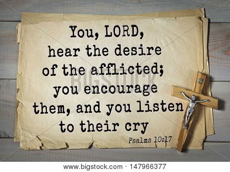 TOP-1000.  Bible verses from Psalms. You, LORD, hear the desire of the afflicted; you encourage them, and you listen to their cry