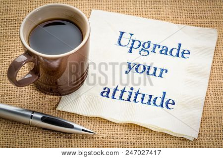upgrade your attitude advice - handwriting on a napkin with a cup of coffee poster