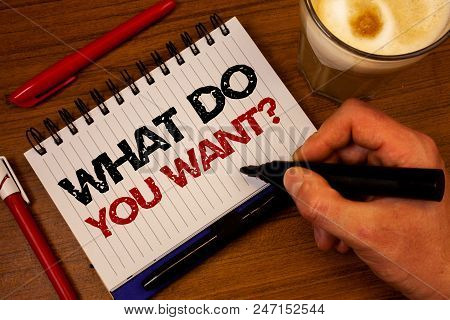 Word Writing Text What Do You Want Question. Business Concept For Aspiration Contemplation Need Cont