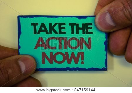 Writing Note Showing  Take The Action Now Motivational Call. Business Photo Showcasing Act Start Pro