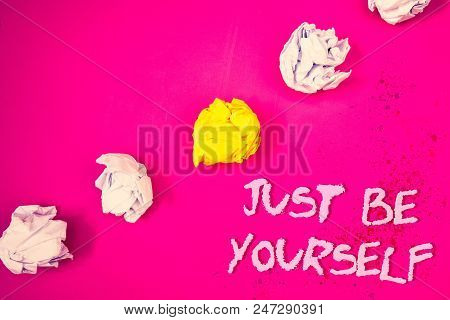 Word Writing Text Just Be Yourself. Business Concept For Self Attitude Confidence True Confident Hon