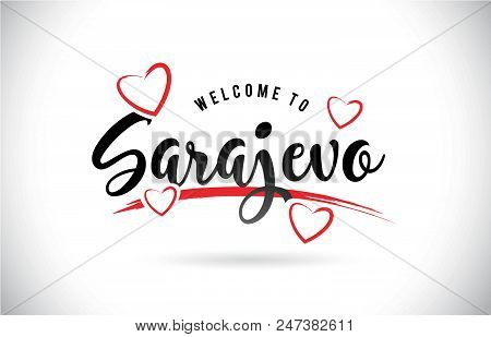 Sarajevo Welcome To Word Text With Handwritten Font And Red Love Hearts Vector Image Illustration Ep