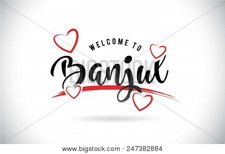 Banjul Welcome To Word Text With Handwritten Font And Red Love Hearts Vector Image Illustration Eps.