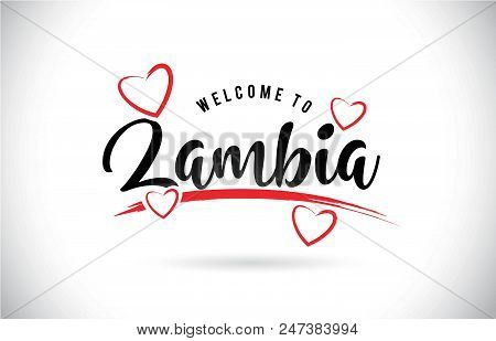 Zambia Welcome To Word Text With Handwritten Font And Red Love Hearts Vector Image Illustration Eps.