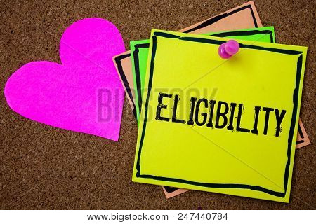 Word writing text Eligibility. Business concept for State of having the right for doing or obtain something Proper Cork background paper ideas messages pink heart love lovely inspiration poster