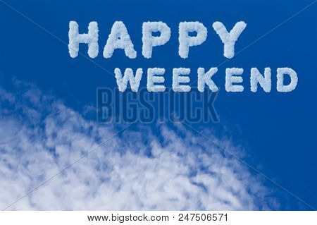 Happy Weekend Typography Note On Cloudy Sky. Beautiful Blue Sky And Cloud With Happy Weekend Word.