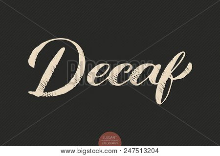 Coffee Lettering. Vector Hand Drawn Calligraphy Decaf. Elegant Modern Calligraphy Ink Illustration.