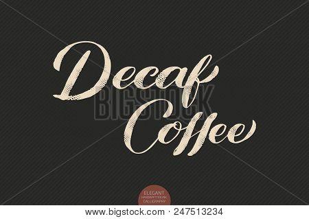 Coffee Lettering. Vector Hand Drawn Calligraphy Decaf Coffee. Elegant Modern Calligraphy Ink Illustr