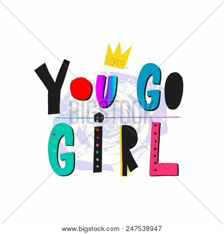 You Go Girl Power Shirt Quote Feminist Lettering. Calligraphy Inspiration Graphic Design Typography