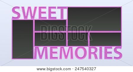 Collage Of Photo Frames Vector Illustration, Background. Sign Sweet Memories And Blank Photo Frames