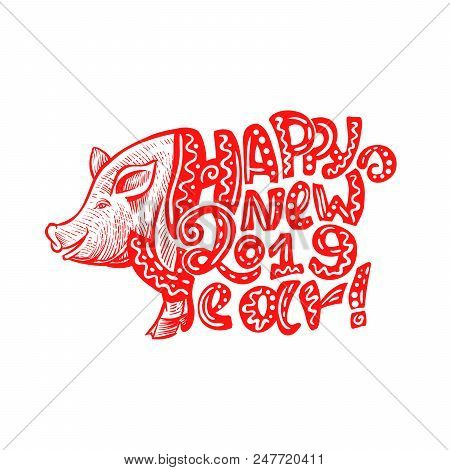 Cute Pig Snout In Red Color With Happy New Year 2019 Lettering. Isolated Swine Astrology Symbol With