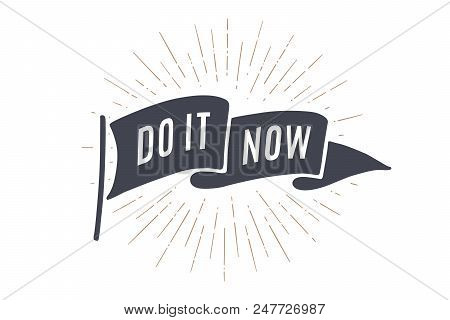 Flag Do It Now. Old School Flag Banner With Text Do It, Do It Now. Ribbon Flag In Vintage Style With