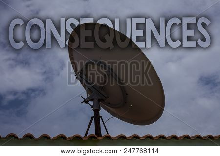 Conceptual hand writing showing Consequences. Business photo text Result Outcome Output Upshot Difficulty Ramification Conclusion Ideas messages television antenna cloudy sky old city house poster