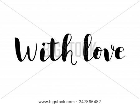 Modern Calligraphy Lettering Of With Love In Black Isolated On White Background For Decoration, Pres