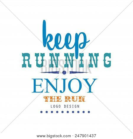 Keep Running Enjoy The Run Logo Design, Inspirational And Motivational Slogan For Running Poster, Ca