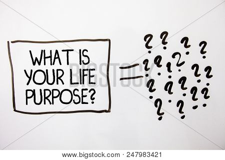 Text Sign Showing What Is Your Life Purpose Question. Conceptual Photo Personal Determination Aims A