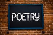 Conceptual hand writing showing Poetry. Business photo showcasing Literary work Expression of feelings ideas with rhythm Poems writing Framed hang black board study class brick wall background poster