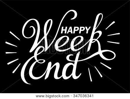 Happy Weekend. Handwritten Vector Illustration, Brush Pen Lettering, For Greeting. Modern Brush Call