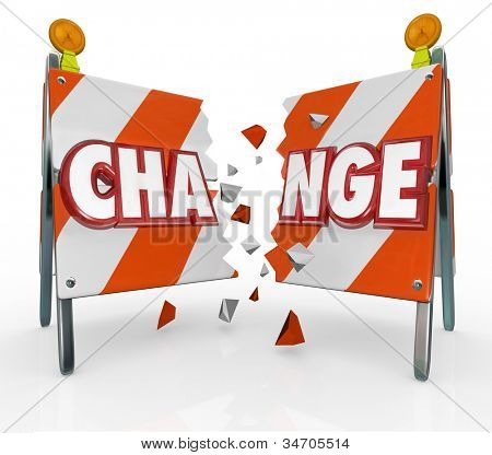 The word Change on a barrier being broken through to allow for evolution, revolution, adapting, progress or other movement forward to make improvements