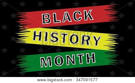 The Black History Month Poster, Traditionally Annually Celebrated In February In The Usa And Canada