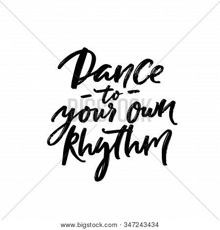 Dance To Your Own Rhythm. Positive Inspirational Quote About Being Yourself. Black Handwritten Text