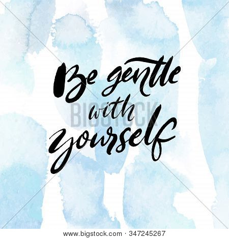 Be Gentle With Yourself. Positive Quote About Mental Health And Selfcare. Inspirational Saying For C