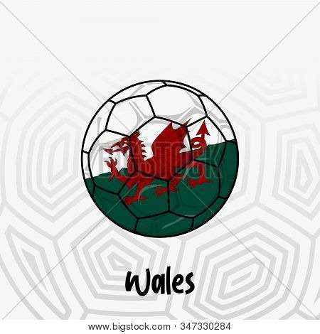 Ball Flag Of Wales, Football Championship Banner, Vector Illustration Of Abstract Soccer Ball With W