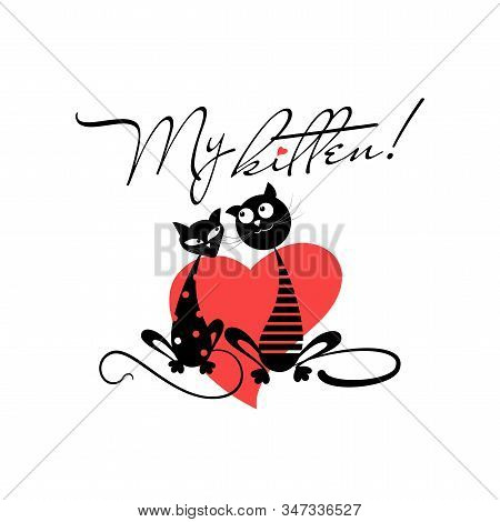 Heart. Couple Cats. Valentine Card Emblem. My Kitten. Scarlet Heart, Cat And The Inscription On A Wh