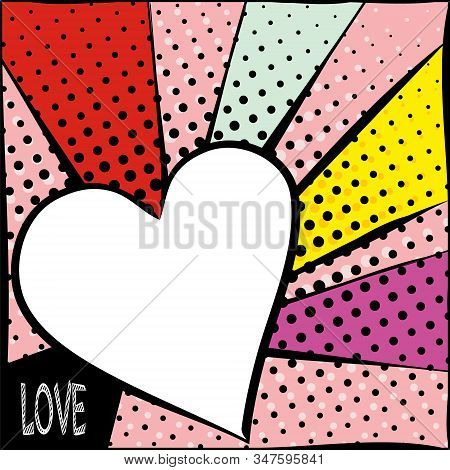 Bright Frame With Hearts In Pop Art Style. Diverging Multi-colored Rays Of Red, Yellow, Turquoise, P