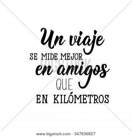Lettering. Translation From Spanish - A Travel Is Better Measured In Friends Than In Kilometers. Ele