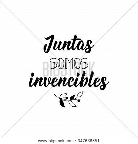 Juntas Somos Invencibles. Lettering. Translation From Spanish - Together We Are Invincible. Element