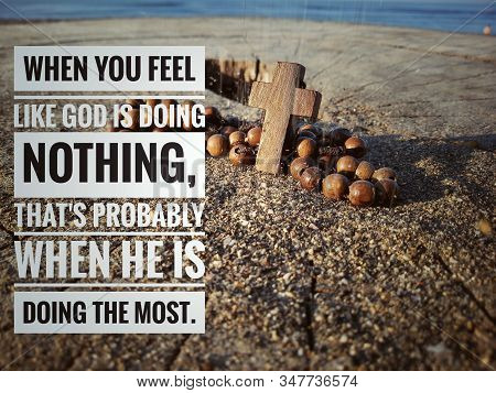 Christian Inspirational Quote - When You Feel Like God Is Doing Nothing, That Is Probably When He Is