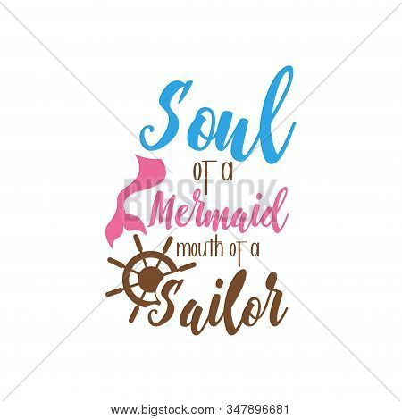 Mermaid Quote Lettering Typography. Soul Of A Mermaid Mouth Of A Sailor