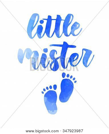 Little Mister -  Inspirational Handwritten Modern Watercolor Calligraphy Lettering With Baby Footpri